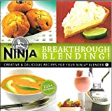 Breakthrough Blending: Creative & Delicious Recipes for Your Ninja Blender