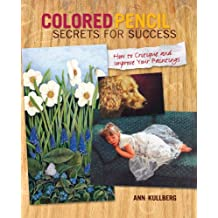 Colored Pencil Secrets for Success: How to Critique and Improve Your Paintings
