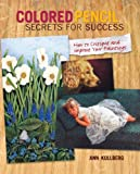 Image de Colored Pencil Secrets for Success: How to Critique and Improve Your Paintings