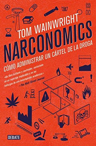 Narconomics: Cómo administrar un cártel de la droga (Economía) por Tom Wainwright