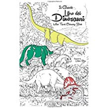 Il Grande Libro dei Dinosauri -  Anti-stress Relaxation Therapy Colouring Book (for adults and childrens): Travel Size - There's a Dinosaur in Your ... Triceratops, The Friendliest Dinosaur