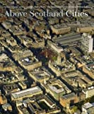 Above Scotland - Cities: From the National Collection of Aerial Photography (Book & 3d Viewer)