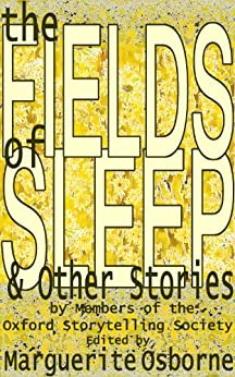 THE FIELDS OF SLEEP and OTHER STORIES (English Edition) di [Oxford Storytelling Society, Members of]