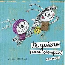 Te quiero (casi siempre) (Spanish Edition) by Anna Llenas (2015-08-31)