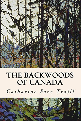 The Backwoods of Canada by Catharine Parr Traill (2015-07-12)
