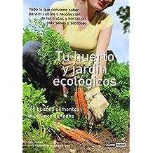 Tu huerto y jardín ecológicos: Todo lo que el jardinero gourmet necesita saber (Ilustrados)
