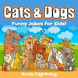Jokes for Kids: Cat & Dog Jokes!: Funny Jokes for Kids - Cat Jokes - Dog Jokes by [Lightning, Arnie]