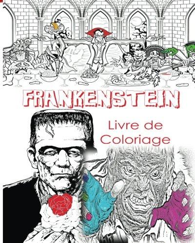 (FRANKENSTEIN LIVRE DE COLORIAGE POUR ADULTES CRÉATIFS: Couleur Victor Frankenstein La mariée de Frankenstein, Frankenstein Mary Shelley, livre de ... à utiliser lueur dans les couleurs sombres)