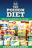 The Poison Diet: You and your family will live longer and stay healthier by not eating processed foods. Chemicals, like Glyphosate from Monsanto that are ... give you cancer and othe (English Edition)
