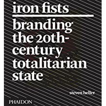 Iron Fists: Branding the 20th Century Totalitarian State by Steven Heller (2011-04-20)