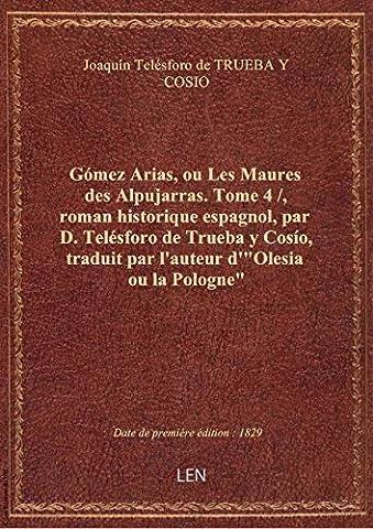 Gómez Arias, ou Les Maures des Alpujarras. Tome 4 / , roman historique espagnol, par D. Telésforo de