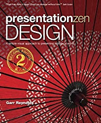 Presentation Zen Design: Simple Design Principles and Techniques to Enhance Your Presentations (2nd Edition) (Graphic Design & Visual Communication Courses) by Garr Reynolds (2013-12-15)