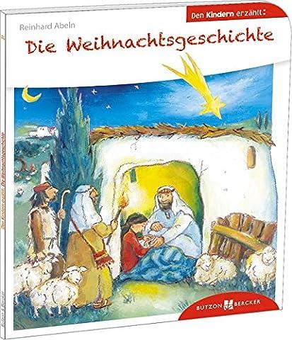 Die Weihnachtsgeschichte den Kindern erzählt: Den Kindern erzählt/erklärt