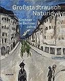 Großstadtrausch / Naturidyll: Kirchner. Die Berliner Jahre -