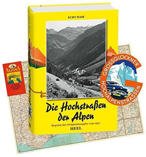 Die Hochstraßen der Alpen. Reprint der Originalausgabe von 1957 mit historischer Straßenkarte und Original-Aufkleber der Großglockner-Hochalpenstraße
