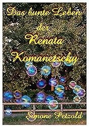 Das bunte Leben der Renata Komanetschy (Starke Frauen)