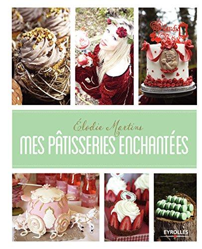 Mes pâtisseries enchantées par Elodie Martins