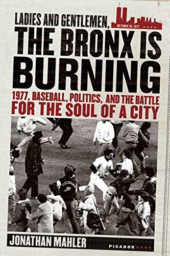 Ladies and Gentlemen, the Bronx Is Burning: 1977, Baseball, Politics, and the Battle for the Soul of a City by Jonathan Mahler (March 21, 2006) Paperback