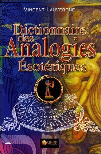 Dictionnaire des analogies ésotériques de Vincent Lauvergne (3 novembre 2008) Broché