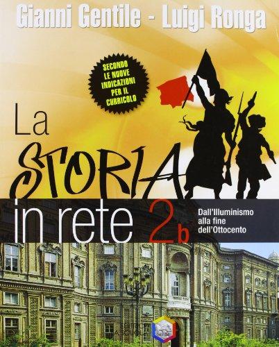 La storia in rete. Vol. 2B: Dall'illuminismo alla fine dell'Ottocento. Per la Scuola media