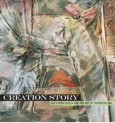 Creation Story: Gee's Bend Quilts and the Art of Thornton Dial (Hardback) - Common