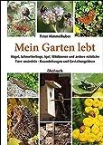 Mein Garten lebt. Vögel, Schmetterlinge, Igel, Wildbienen und andere nützliche Tiere ansiedeln. Bauanleitungen und Gestaltungsideen
