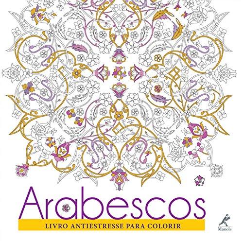 Arabescos - Livro Antiestresse Para Colorir