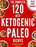 KETOGENIC PALEO: KETOGENIC DIET COOKBOOK: 120 AMAZING KETOGENIC PALEO RECIPES: KETOGENIC EGG FREE RECIPES (keto, keto diet, ketogenic diet weight loss, paleo, lunch, dinner, healthy recipes,)