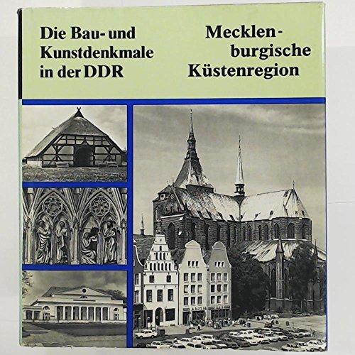 Die Bau- und Kunstdenkmale in der DDR. Mecklenburgische Küstenregion. Mit den Städten Rostock und Wismar