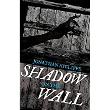 Shadow On The Wall by Jonathan Aycliffe (2015-10-01)