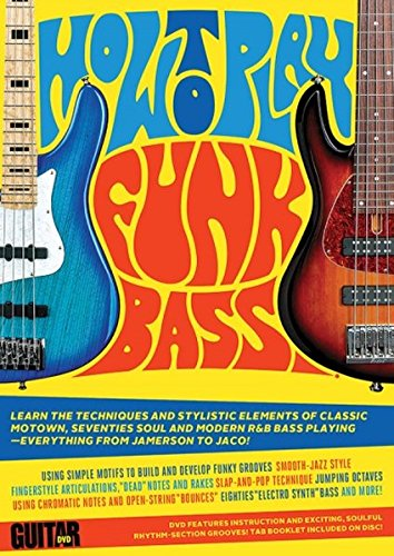 Guitar World: How to Play Funk Bass - DVD Features Instruction and Exciting, Soulful Rhythm-Section Grooves! TAB Booklet Included on Disc!