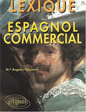Espagnol commercial : Lexique by Angeles Palomino (2002-09-20)