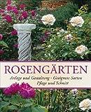 Rosengärten: Anlage und Gestaltung - Geeignete Sorten - Pflege und Schnitt