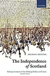 The Independence of Scotland: Self-Government and the Shifting Politics of Union by Michael Keating (2009-10-09)