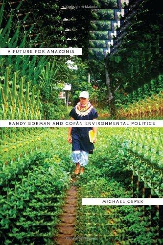 A Future for Amazonia: Randy Borman and Cofan Environmental Politics by Michael Cepek (2012-11-01)