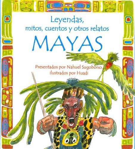 Leyendas, mitos, cuentos y otros relatos mayas/Legends, myths, stories and other Mayan Tales (Leyendas, mitos, cuentos y otros relatos/Legends, Myths, Stories and Other Tales)