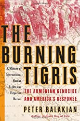 The Burning Tigris: The Armenian Genocide and America's Response by Peter Balakian (2003-09-30)