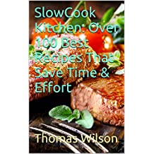 SlowCook Kitchen: Over 100 Best Recipes  That Save Time & Effort (English Edition)