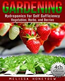Gardening: Hydroponics for Self Sufficiency - Vegetables, Herbs, and Berries (Herbs, Berries, Organic Gardening, Canning, Homesteading, Tomatoes, Food Preservation)