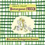 Hieronymus Frosch: Alle meine Kindergarten-Freunde