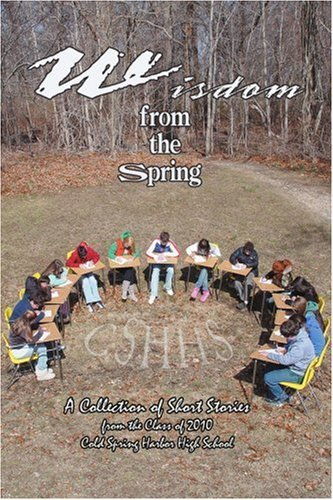 Wisdom from the Spring: A Collection of Short Stories from the Class of 2010 Cold Spring Harbor High School by Joanna Bergida (2007-05-17) par Joanna Bergida