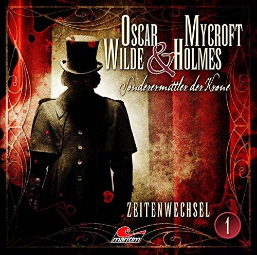 Oscar Wilde & Mycroft Holmes - Folge 01: Zeitenwechsel. Sonderermittler der Krone.