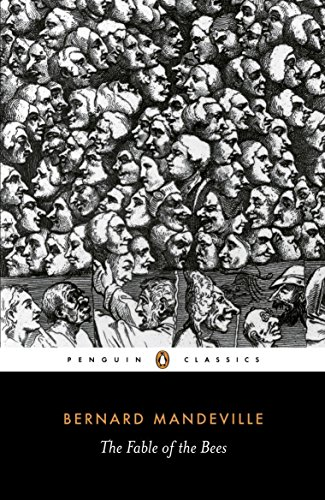 The Fable of the Bees: Or, Private Vices, Publick Benefits (Penguin Classics)