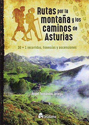 Rutas por la montaña y los caminos de Asturias: 30+1 recorridos, travesías y ascensiones por Ángel Fernández Ortega