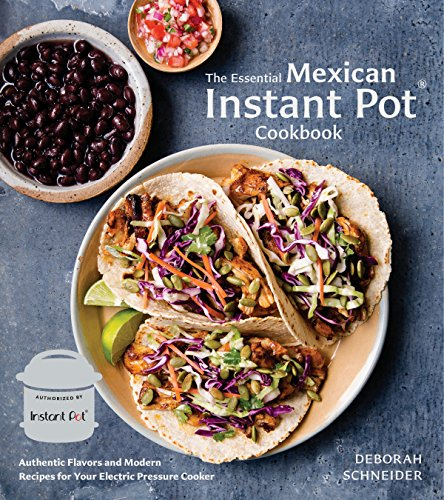 The Essential Mexican Instant Pot Cookbook: Authentic Flavors and Modern Recipes for Your Electric Pressure Cooker (English Edition)