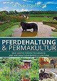 Pferdehaltung und Permakultur: Neue Ansätze für eine ökologische und wirtschaftliche Offenstallhaltung - Dr. Tanja Romanazzi
