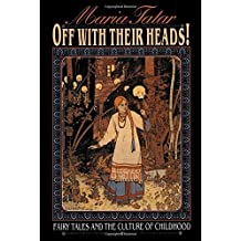 Off with Their Heads!: Fairy Tales and the Culture of Childhood by Maria M. Tatar (1993-12-19)
