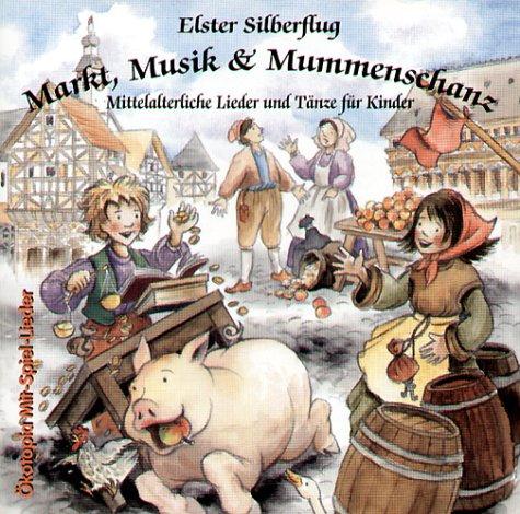 Markt, Musik und Mummenschanz. CD: Mittelalterliche Lieder und Tänze für Kinder