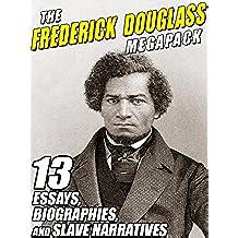The Frederick Douglass MEGAPACK ®: 13 Essays, Biographies, and Slave Narratives