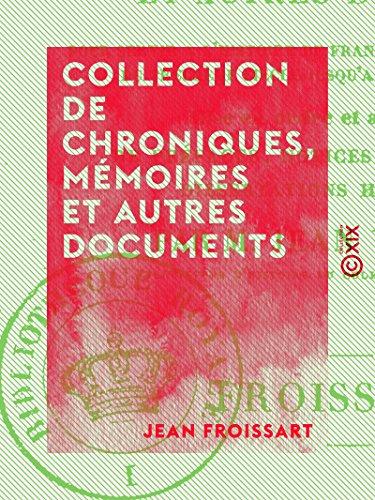 Collection de chroniques, mmoires et autres documents - Pour servir  l'histoire de France, depuis le commencement du XIIIe sicle jusqu' la mort de Louis XIV